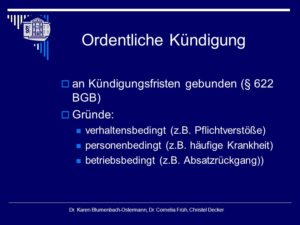 § § Dr. Karen Blumenbach-Ostermann, Dr. Cornelia Früh, Christel Decker Ordentliche Kündigung  an Kündigungsfristen gebunden (§ 622 BGB)  Gründe: ver