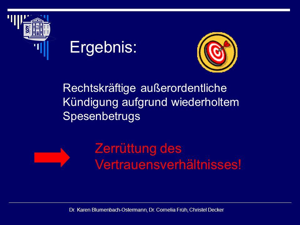 § § Dr. Karen Blumenbach-Ostermann, Dr. Cornelia Früh, Christel Decker Ergebnis: Rechtskräftige außerordentliche Kündigung aufgrund wiederholtem Spese