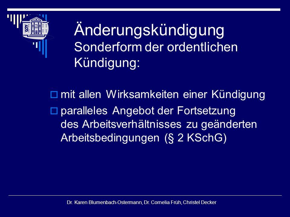 § § Dr. Karen Blumenbach-Ostermann, Dr. Cornelia Früh, Christel Decker Änderungskündigung Sonderform der ordentlichen Kündigung:  mit allen Wirksamke