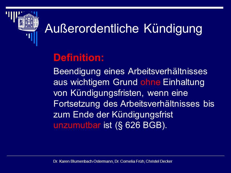 § § Dr. Karen Blumenbach-Ostermann, Dr. Cornelia Früh, Christel Decker Außerordentliche Kündigung Definition: Beendigung eines Arbeitsverhältnisses au