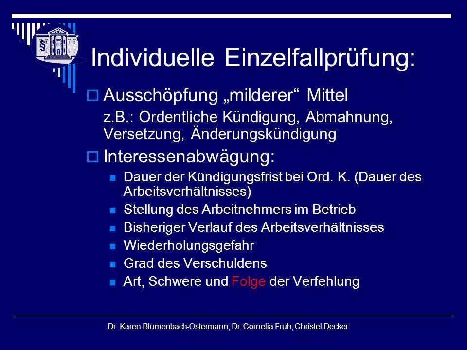 "§ § Dr. Karen Blumenbach-Ostermann, Dr. Cornelia Früh, Christel Decker Individuelle Einzelfallprüfung:  Ausschöpfung ""milderer"" Mittel z.B.: Ordentli"