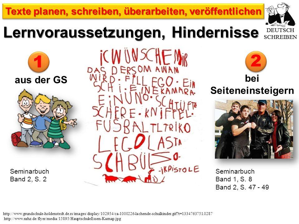 Lernvoraussetzungen, Hindernisse DEUTSCH SCHREIBEN Texte planen, schreiben, überarbeiten, veröffentlichen http://www.grundschule-holdenstedt.de.rs/images/display/102954/ca-1000226-lachende-schulkinder.gif t=1334763751.0287 http://www.nrhz.de/flyer/media/15895/HauptschuleEssen-Karnap.jpg bei Seiteneinsteigern Seminarbuch Band 1, S.