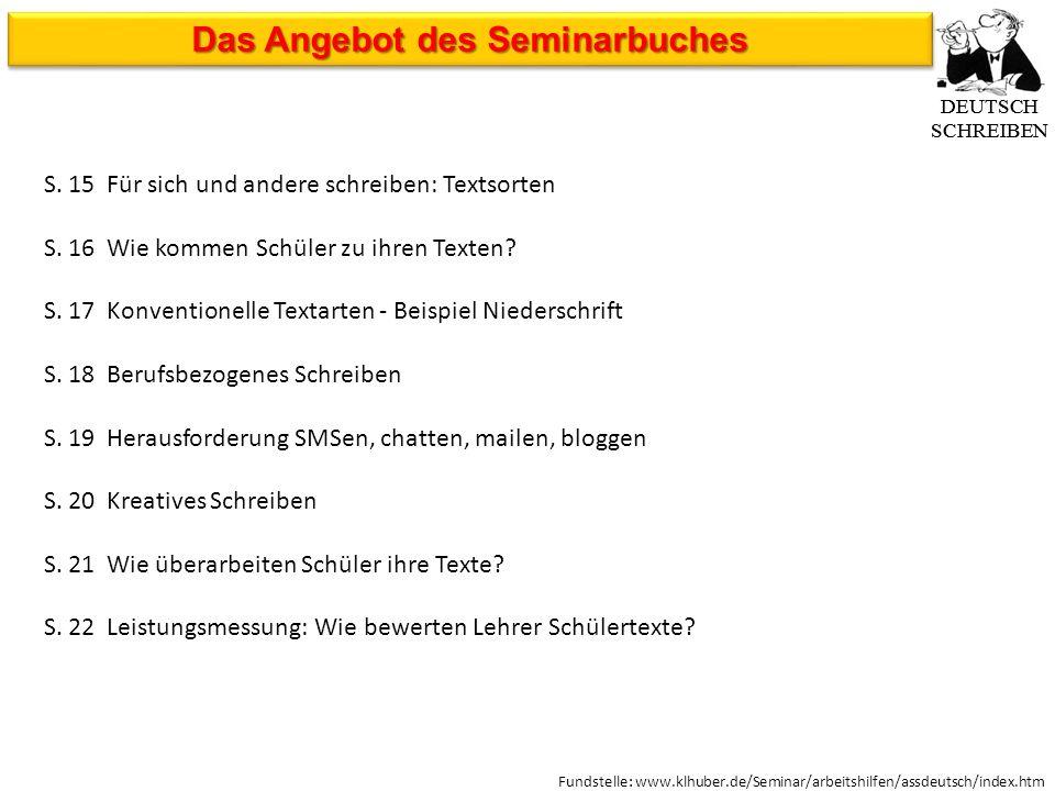 Fundstelle: www.klhuber.de/Seminar/arbeitshilfen/assdeutsch/index.htm S. 15Für sich und andere schreiben: Textsorten S. 16Wie kommen Schüler zu ihren