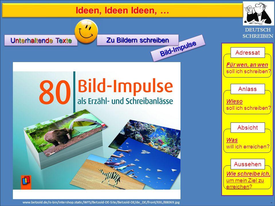 Bild-ImpulseBild-Impulse - DEUTSCH SCHREIBEN Zu Bildern schreiben Unterhaltende Texte Für wen, an wen soll ich schreiben? Adressat Wieso soll ich schr