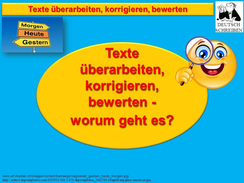 Texte überarbeiten, korrigieren, bewerten www.erf-medien.ch/images/content/beitraege/wegweiser_gestern_heute_morgen.jpg DEUTSCH SCHREIBEN http://stati