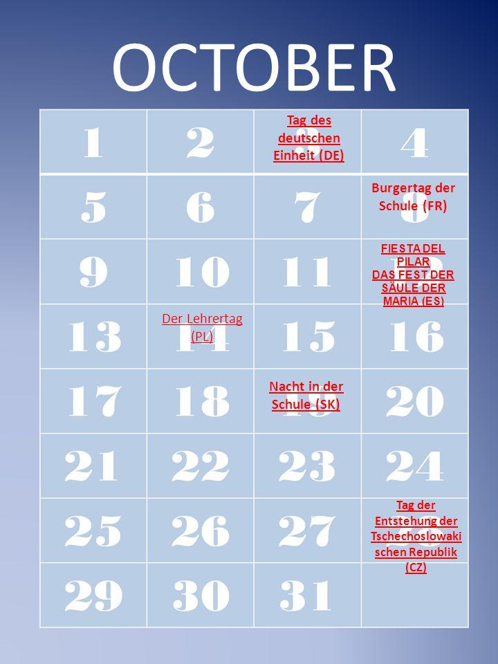 OCTOBER Der Lehrertag (PL) FIESTA DEL PILAR DAS FEST DER SÄULE DER MARIA (ES) Tag der Entstehung der Tschechoslowaki schen Republik (CZ) Tag des deutschen Einheit (DE) Burgertag der Schule (FR) Nacht in der Schule (SK)
