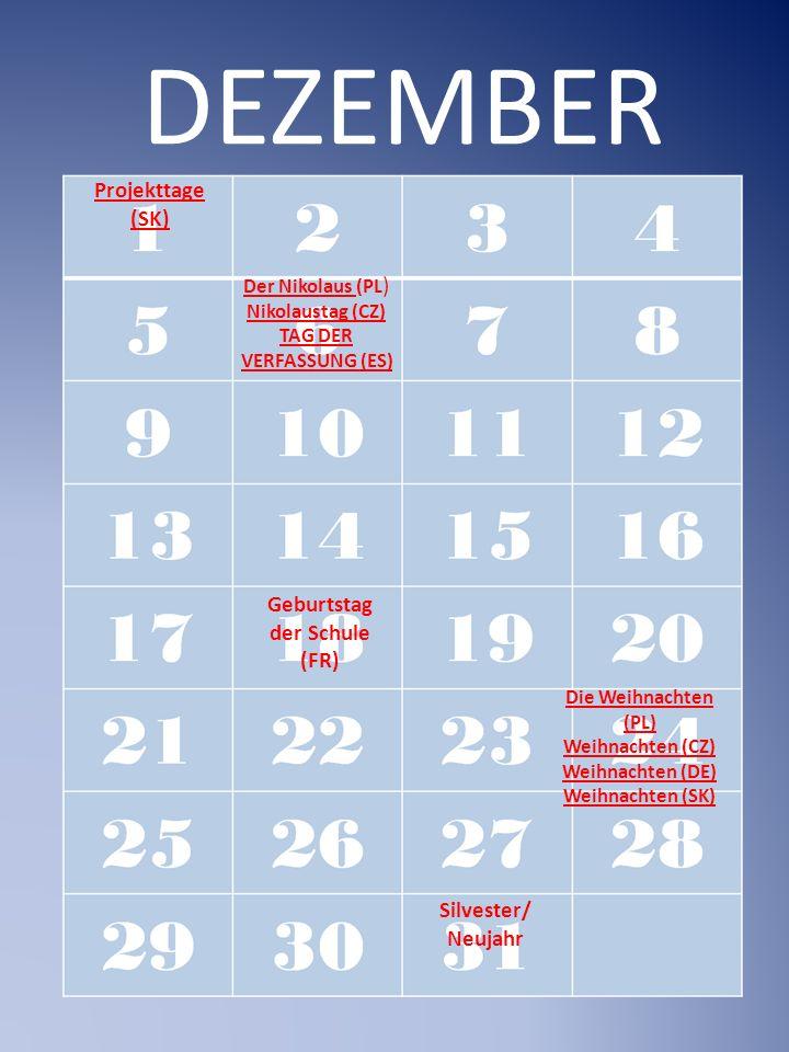 DEZEMBER Der Nikolaus Der Nikolaus (PL ) Nikolaustag (CZ) TAG DER VERFASSUNG (ES) Die Weihnachten (PL) Weihnachten (CZ) Weihnachten (DE) Weihnachten (SK) Projekttage (SK) Geburtstag der Schule (FR) Silvester/ Neujahr