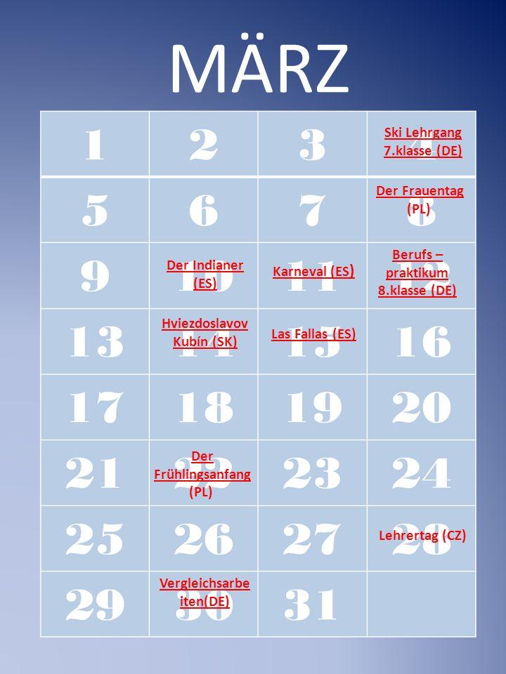 MÄRZ Der Frauentag Der Frauentag (PL) Der Frühlingsanfang Der Frühlingsanfang (PL) Karneval (ES ) Der Indianer (ES) Las Fallas (ES) Ski Lehrgang 7.klasse (DE) Berufs – praktikum 8.klasse (DE) Hviezdoslavov Kubín (SK) Lehrertag (CZ) Vergleichsarbe iten(DE)
