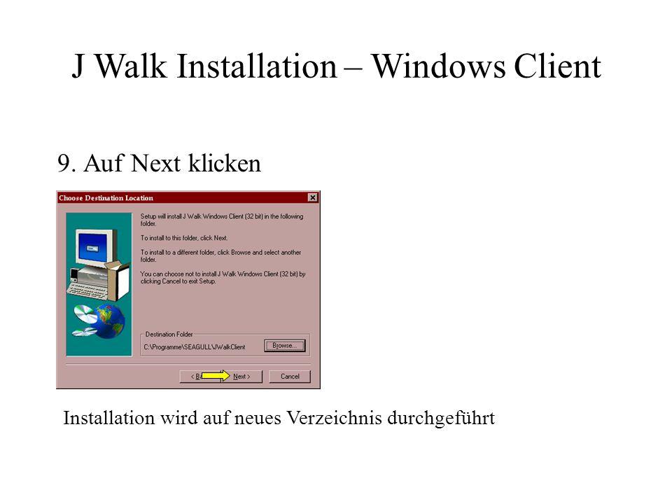 9. Auf Next klicken Installation wird auf neues Verzeichnis durchgeführt J Walk Installation – Windows Client