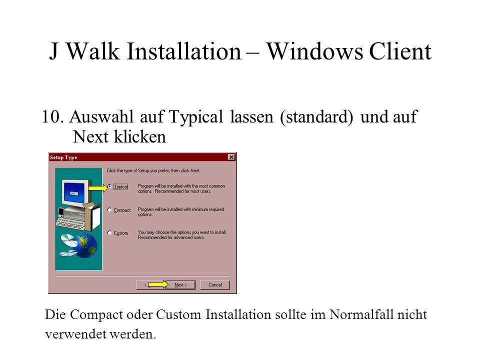 10. Auswahl auf Typical lassen (standard) und auf Next klicken Die Compact oder Custom Installation sollte im Normalfall nicht verwendet werden.