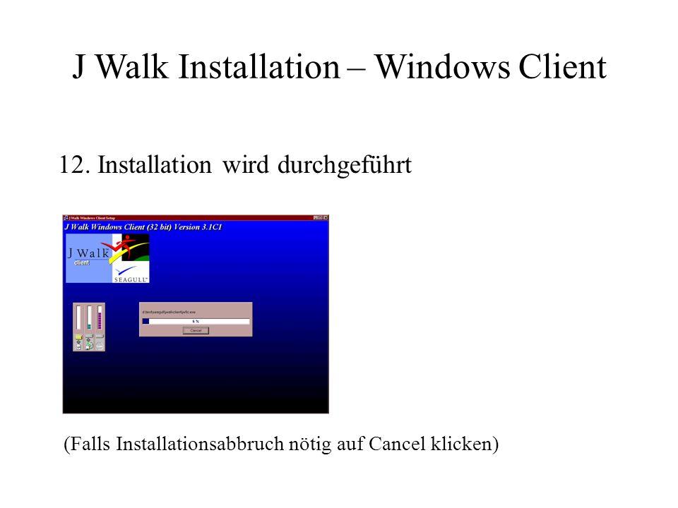12. Installation wird durchgeführt (Falls Installationsabbruch nötig auf Cancel klicken) J Walk Installation – Windows Client