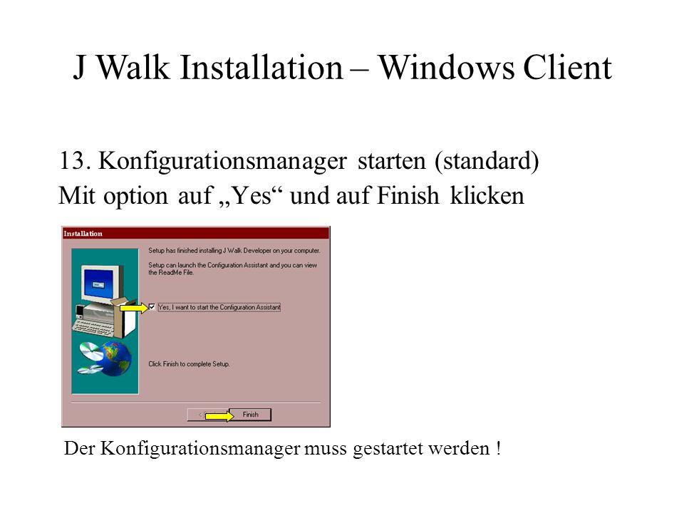 """13. Konfigurationsmanager starten (standard) Mit option auf """"Yes"""" und auf Finish klicken Der Konfigurationsmanager muss gestartet werden ! J Walk Inst"""