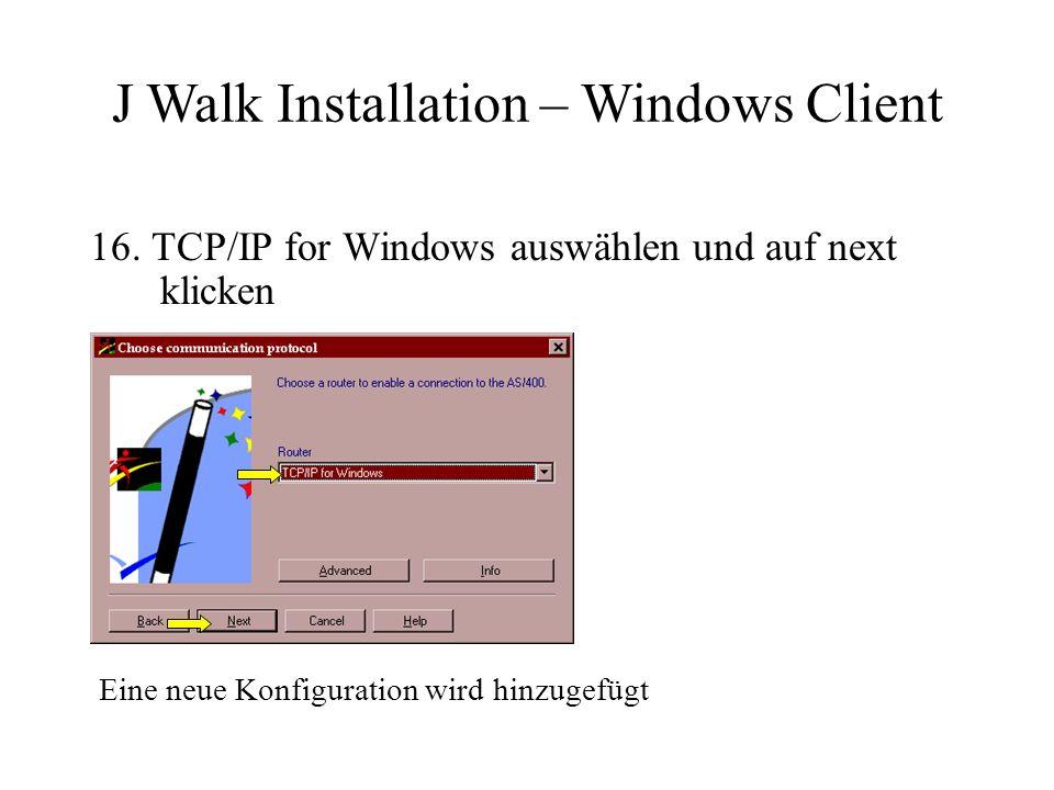 16. TCP/IP for Windows auswählen und auf next klicken Eine neue Konfiguration wird hinzugefügt J Walk Installation – Windows Client
