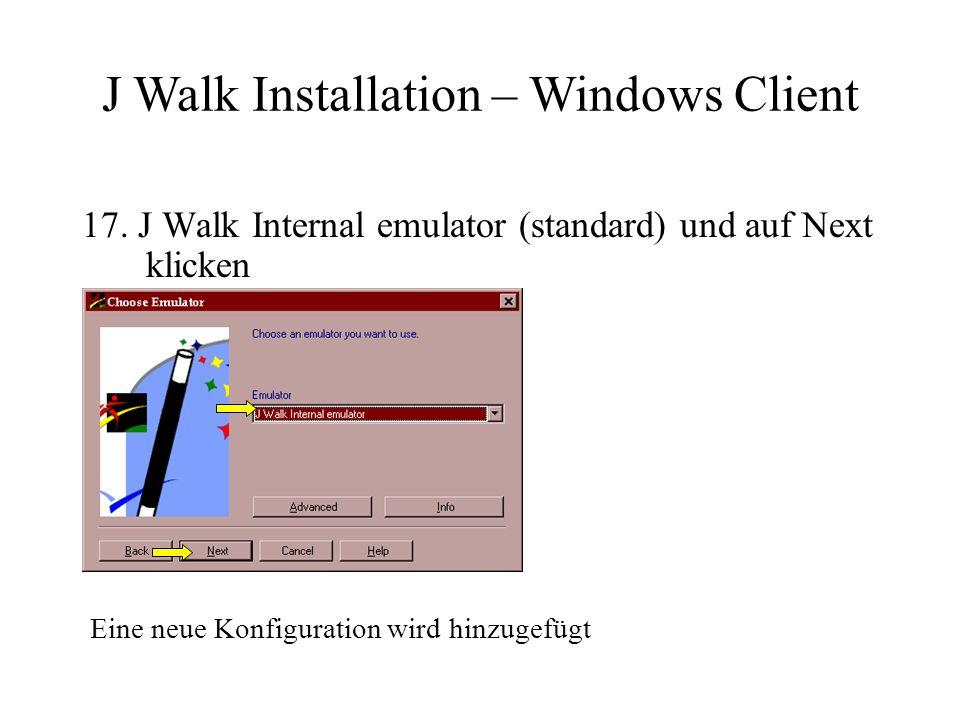 17. J Walk Internal emulator (standard) und auf Next klicken Eine neue Konfiguration wird hinzugefügt J Walk Installation – Windows Client