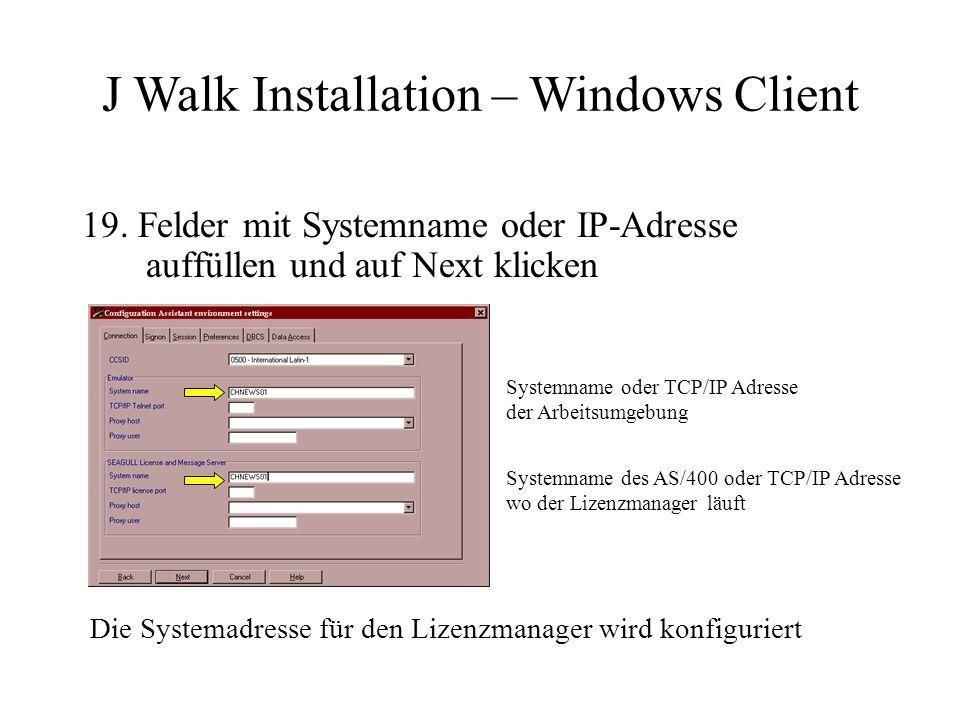 19. Felder mit Systemname oder IP-Adresse auffüllen und auf Next klicken Die Systemadresse für den Lizenzmanager wird konfiguriert J Walk Installation