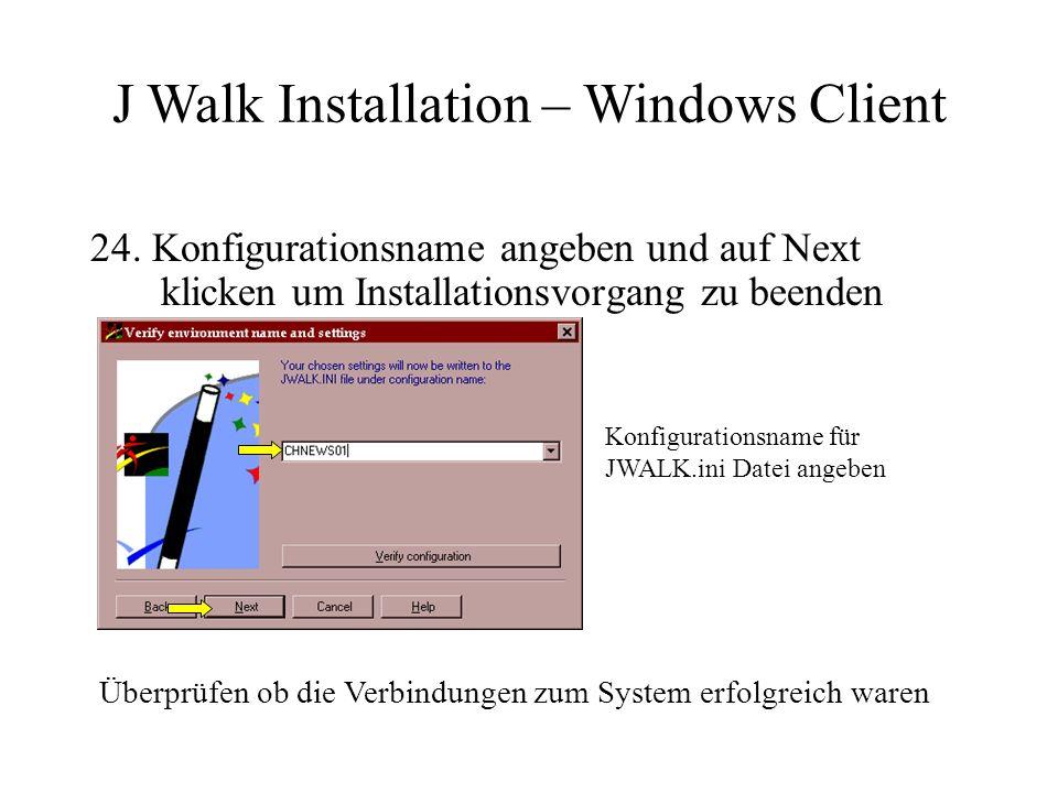 24. Konfigurationsname angeben und auf Next klicken um Installationsvorgang zu beenden Überprüfen ob die Verbindungen zum System erfolgreich waren J W