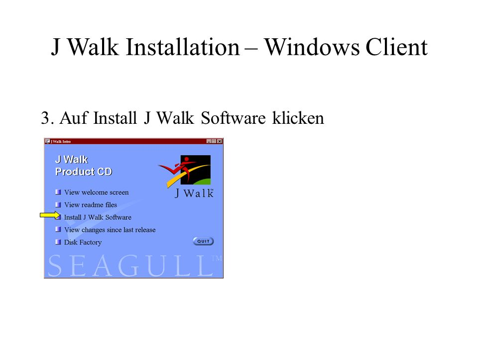 3. Auf Install J Walk Software klicken J Walk Installation – Windows Client