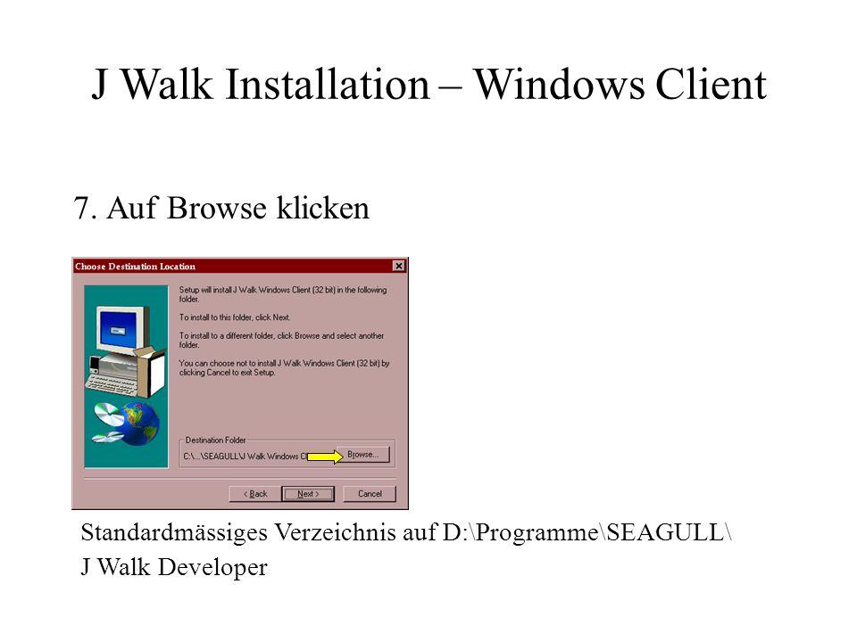 7. Auf Browse klicken Standardmässiges Verzeichnis auf D:\Programme\SEAGULL\ J Walk Developer J Walk Installation – Windows Client