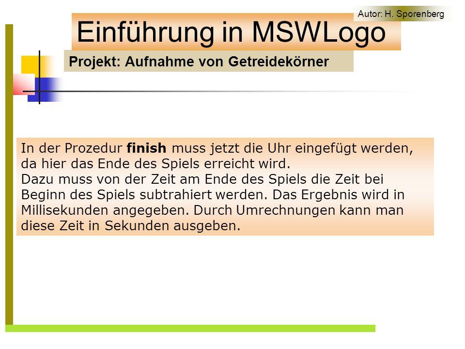 Projekt: Aufnahme von Getreidekörner Einführung in MSWLogo In der Prozedur finish muss jetzt die Uhr eingefügt werden, da hier das Ende des Spiels erreicht wird.