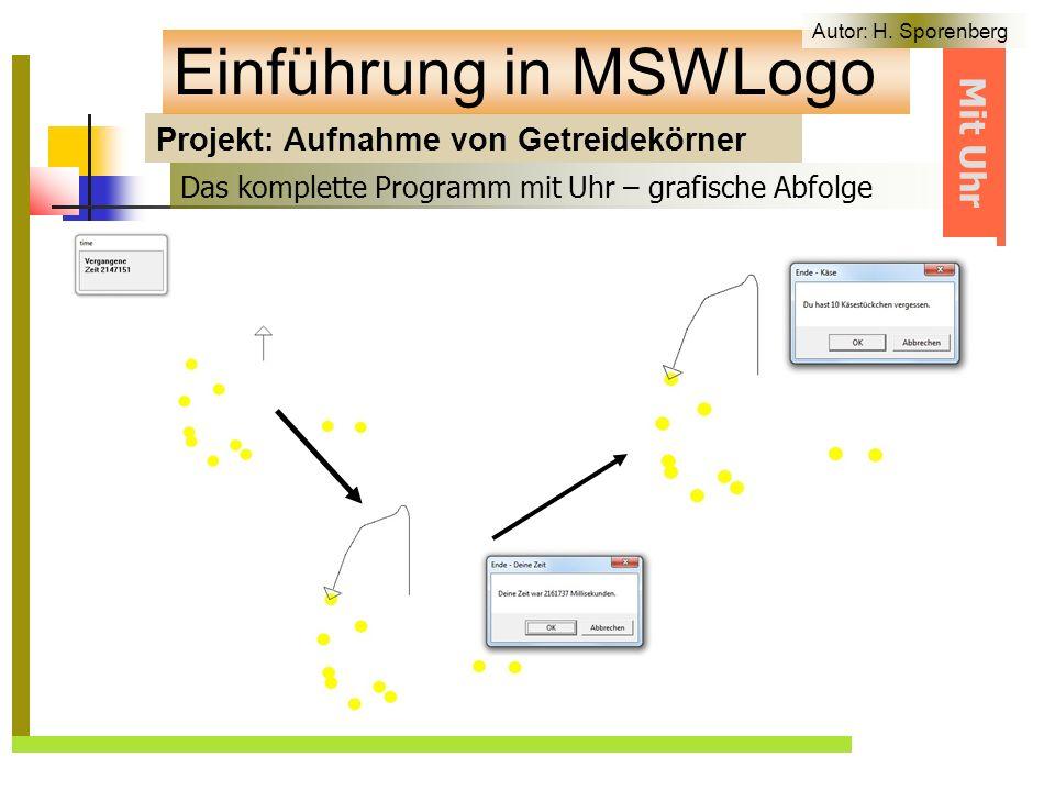 Projekt: Aufnahme von Getreidekörner Einführung in MSWLogo Das komplette Programm mit Uhr – grafische Abfolge Mit Uhr Autor: H.