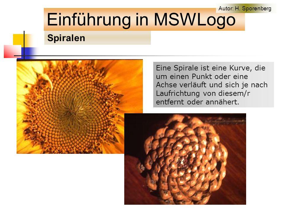 Spiralen Einführung in MSWLogo Eine Spirale ist eine Kurve, die um einen Punkt oder eine Achse verläuft und sich je nach Laufrichtung von diesem/r entfernt oder annähert.
