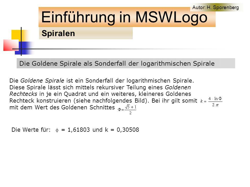 Die Goldene Spirale als Sonderfall der logarithmischen Spirale Einführung in MSWLogo Spiralen Autor: H.