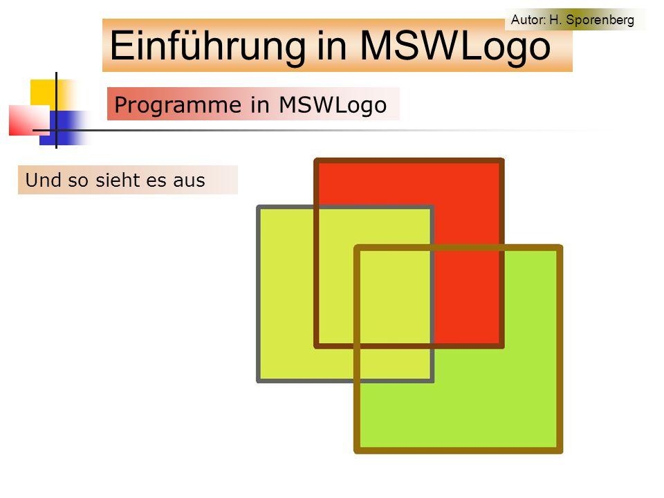 Einführung in MSWLogo Programme in MSWLogo f Und so sieht es aus Autor: H. Sporenberg