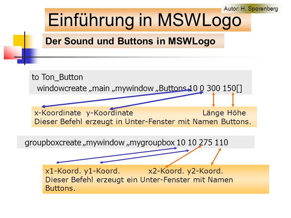 """Der Sound und Buttons in MSWLogo to Ton_Button windowcreate """"main """"mywindow """"Buttons 10 0 300 150[] x-Koordinate y-Koordinate Länge Höhe Dieser Befehl erzeugt in Unter-Fenster mit Namen Buttons."""