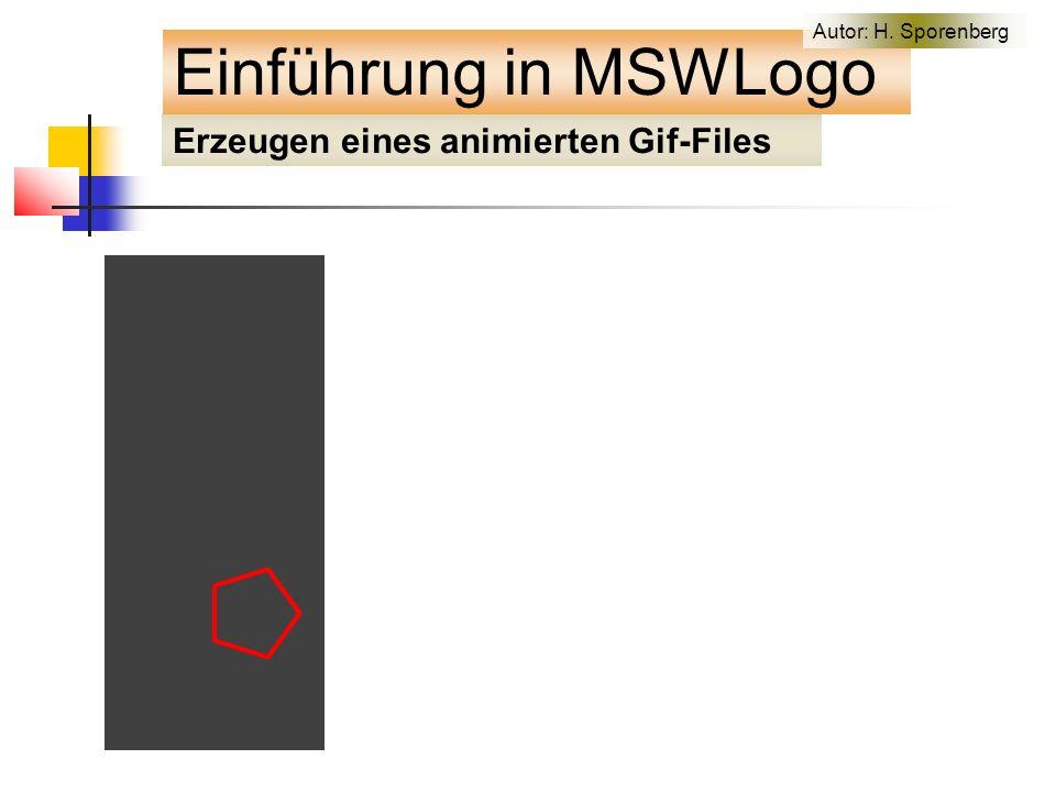 Erzeugen eines animierten Gif-Files Einführung in MSWLogo Autor: H. Sporenberg