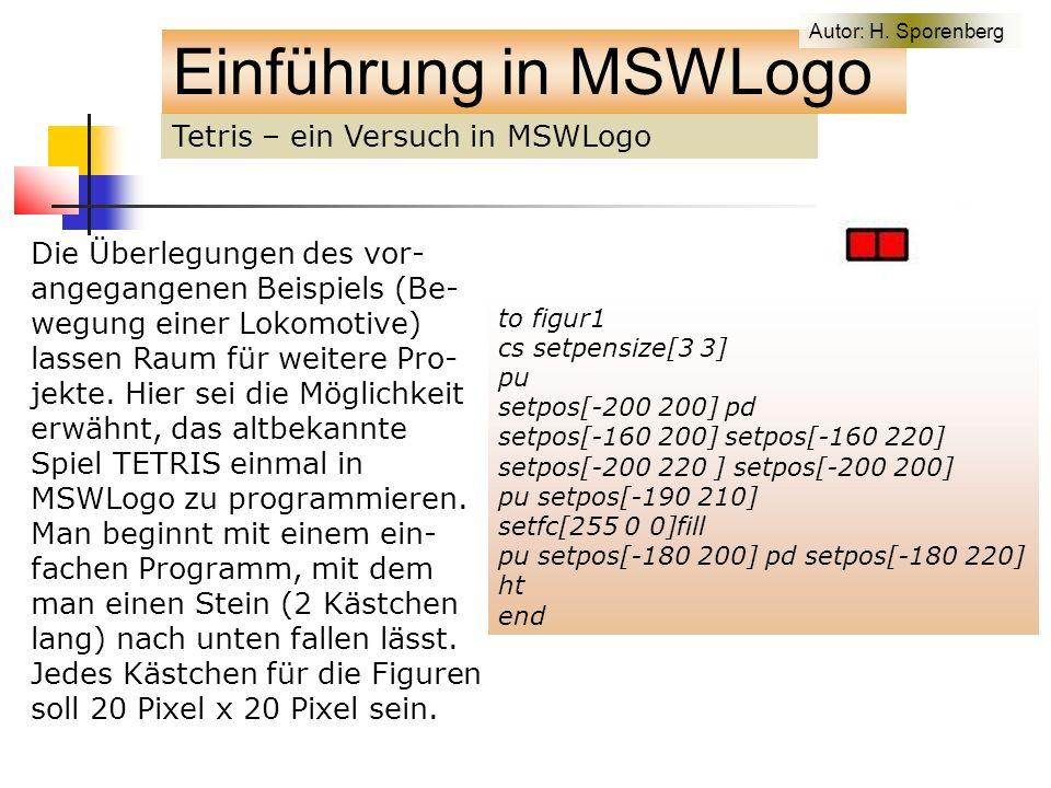 Tetris – ein Versuch in MSWLogo Einführung in MSWLogo Die Überlegungen des vor- angegangenen Beispiels (Be- wegung einer Lokomotive) lassen Raum für weitere Pro- jekte.