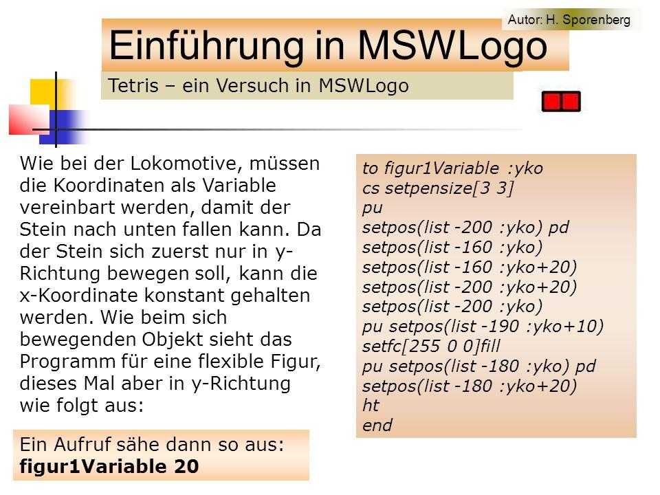Tetris – ein Versuch in MSWLogo Einführung in MSWLogo Wie bei der Lokomotive, müssen die Koordinaten als Variable vereinbart werden, damit der Stein nach unten fallen kann.
