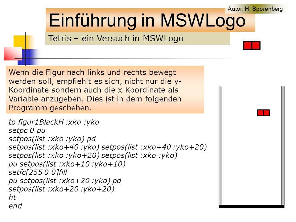 Tetris – ein Versuch in MSWLogo Einführung in MSWLogo Wenn die Figur nach links und rechts bewegt werden soll, empfiehlt es sich, nicht nur die y- Koordinate sondern auch die x-Koordinate als Variable anzugeben.