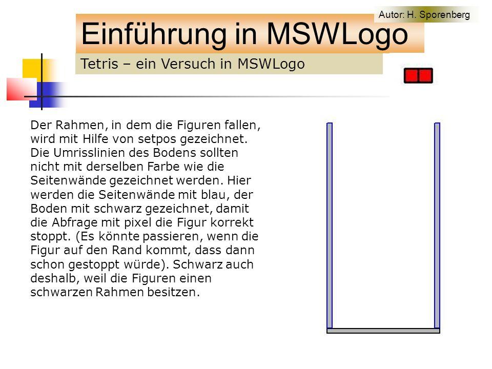 Tetris – ein Versuch in MSWLogo Einführung in MSWLogo Der Rahmen, in dem die Figuren fallen, wird mit Hilfe von setpos gezeichnet.