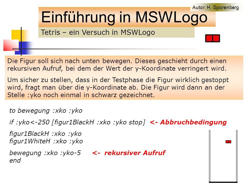 Tetris – ein Versuch in MSWLogo Einführung in MSWLogo Die Figur soll sich nach unten bewegen.