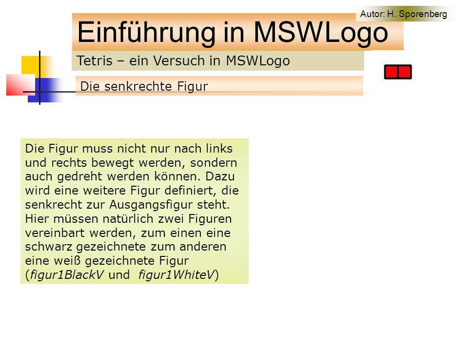 Tetris – ein Versuch in MSWLogo Einführung in MSWLogo Die senkrechte Figur Die Figur muss nicht nur nach links und rechts bewegt werden, sondern auch gedreht werden können.