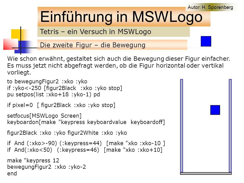Tetris – ein Versuch in MSWLogo Einführung in MSWLogo Die zweite Figur – die Bewegung Wie schon erwähnt, gestaltet sich auch die Bewegung dieser Figur einfacher.