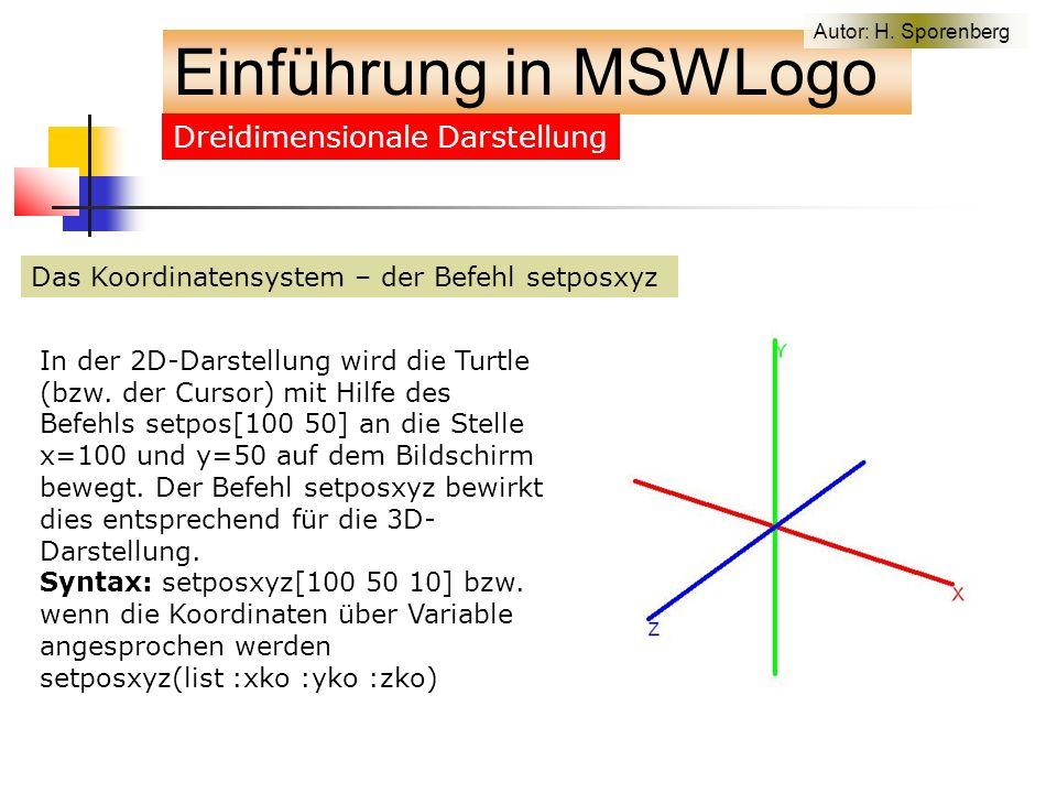 Das Koordinatensystem – der Befehl setposxyz Einführung in MSWLogo Dreidimensionale Darstellung In der 2D-Darstellung wird die Turtle (bzw.