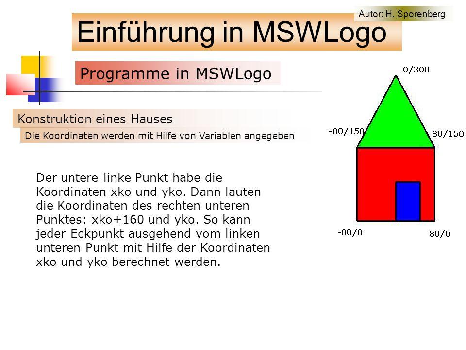 Einführung in MSWLogo Programme in MSWLogo f Konstruktion eines Hauses Der untere linke Punkt habe die Koordinaten xko und yko.