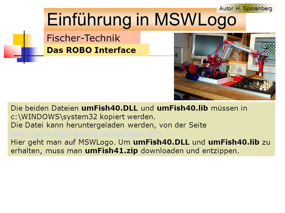 Fischer-Technik Das ROBO Interface Die beiden Dateien umFish40.DLL und umFish40.lib müssen in c:\WINDOWS\system32 kopiert werden.