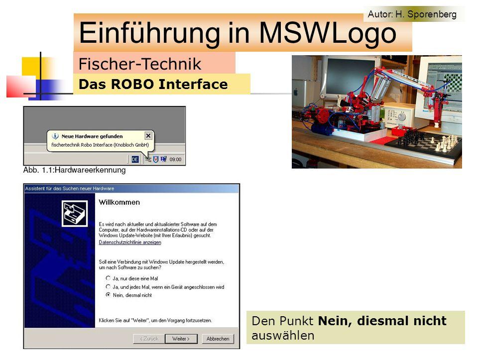 Fischer-Technik Das ROBO Interface Den Punkt Nein, diesmal nicht auswählen Einführung in MSWLogo Autor: H.