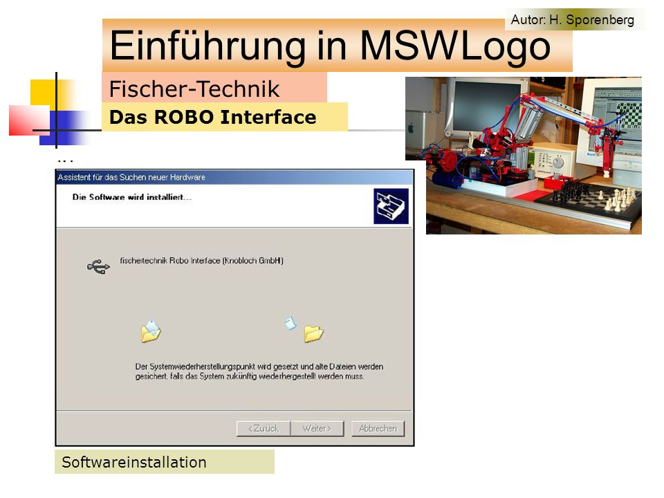 Fischer-Technik Das ROBO Interface Softwareinstallation Einführung in MSWLogo Autor: H. Sporenberg