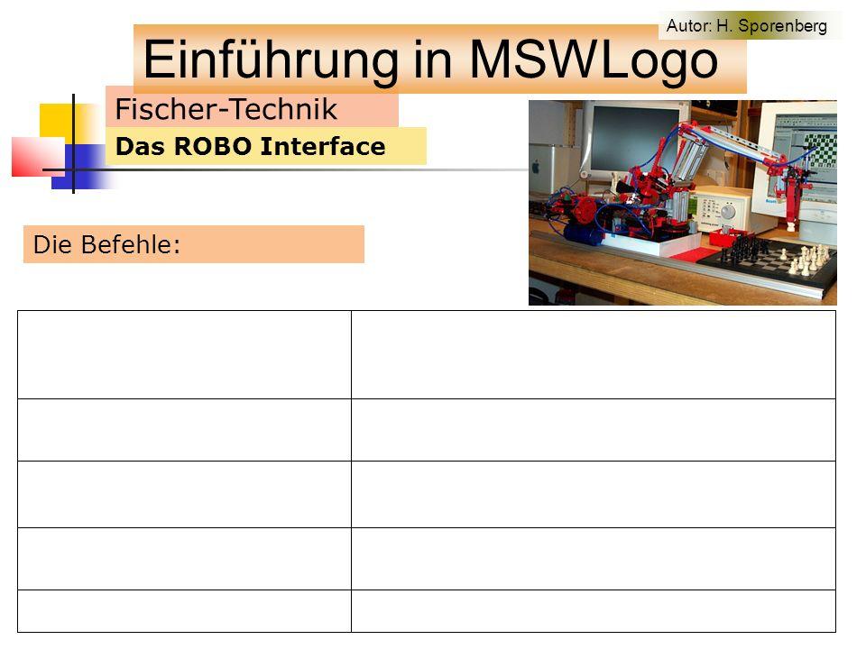 Fischer-Technik Das ROBO Interface Die Befehle: Einführung in MSWLogo Autor: H. Sporenberg