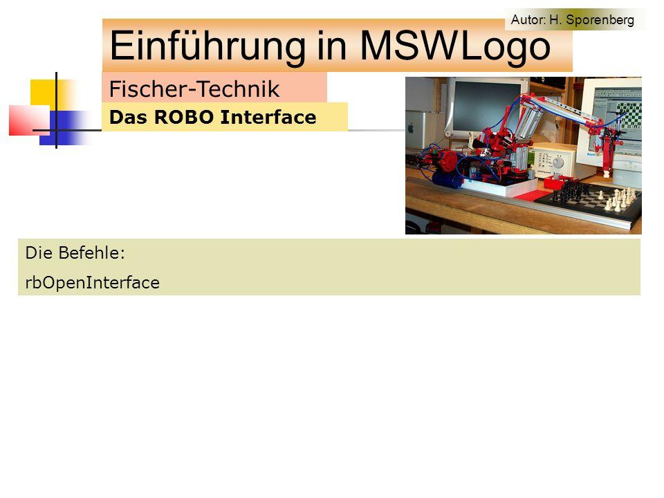 Fischer-Technik Das ROBO Interface Die Befehle: rbOpenInterface Einführung in MSWLogo Autor: H.