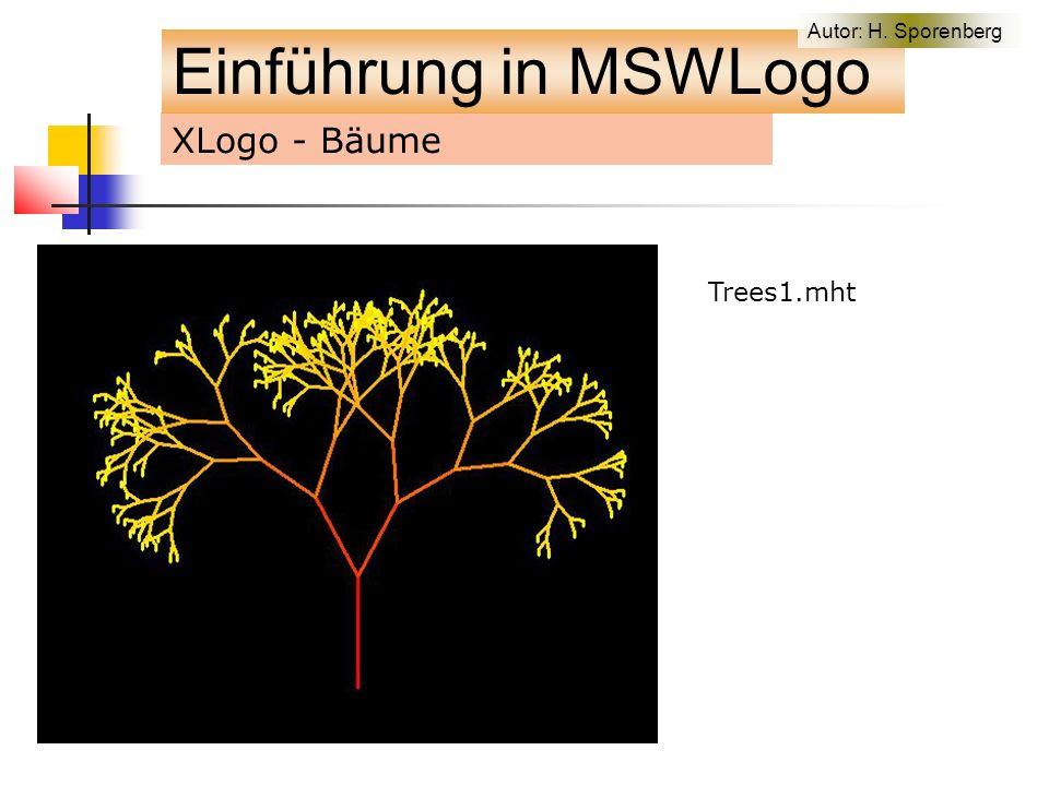 XLogo - Bäume Trees1.mht Einführung in MSWLogo Autor: H. Sporenberg