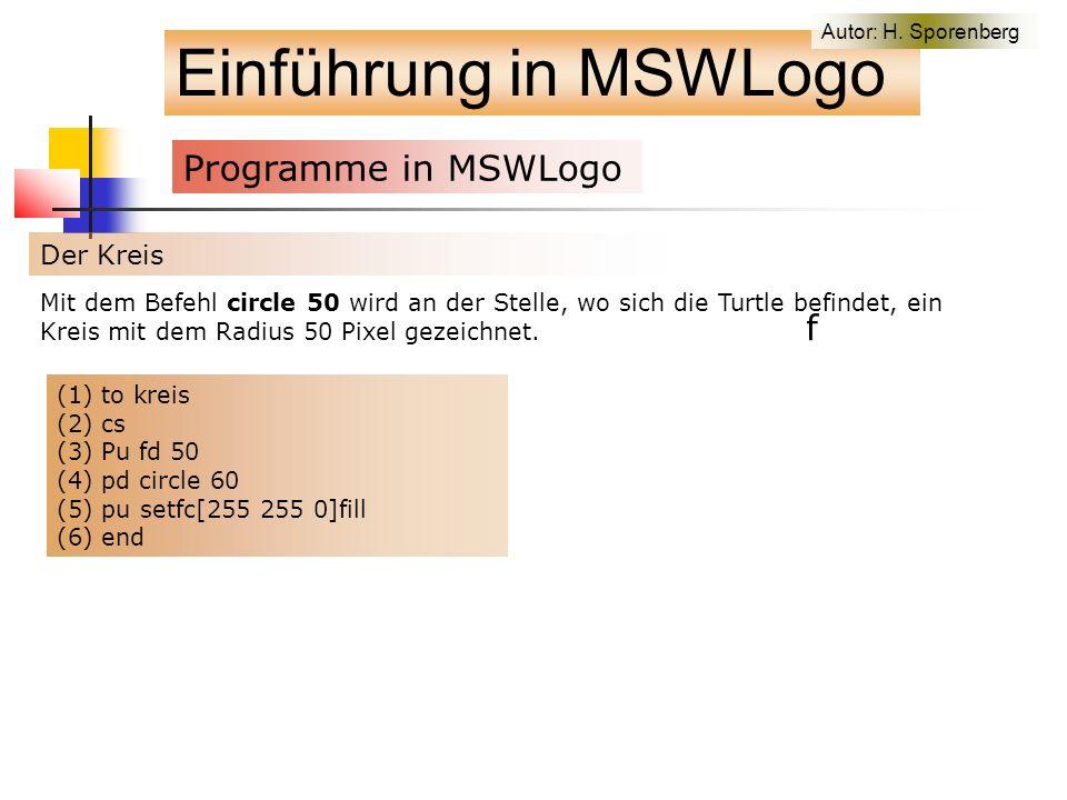 Einführung in MSWLogo Programme in MSWLogo f Der Kreis Mit dem Befehl circle 50 wird an der Stelle, wo sich die Turtle befindet, ein Kreis mit dem Radius 50 Pixel gezeichnet.