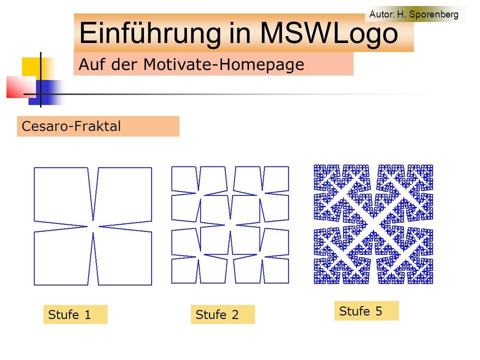 Auf der Motivate-Homepage Cesaro-Fraktal Stufe 1Stufe 2 Stufe 5 Einführung in MSWLogo Autor: H.