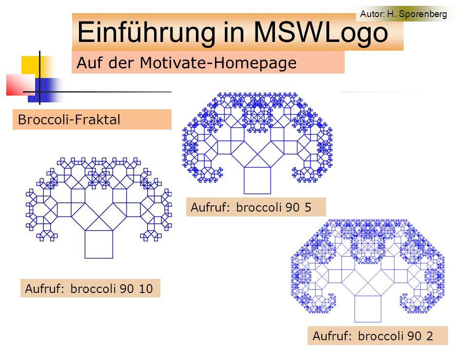 Auf der Motivate-Homepage Broccoli-Fraktal Aufruf: broccoli 90 10 Aufruf: broccoli 90 5 Aufruf: broccoli 90 2 Einführung in MSWLogo Autor: H.