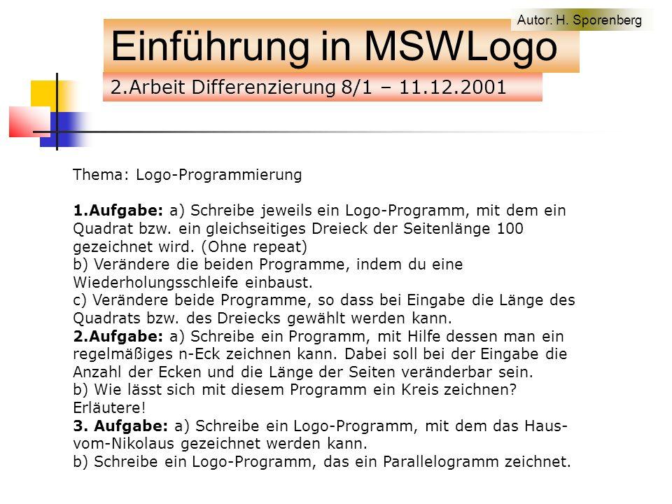 2.Arbeit Differenzierung 8/1 – 11.12.2001 Einführung in MSWLogo Thema: Logo-Programmierung 1.Aufgabe: a) Schreibe jeweils ein Logo-Programm, mit dem ein Quadrat bzw.