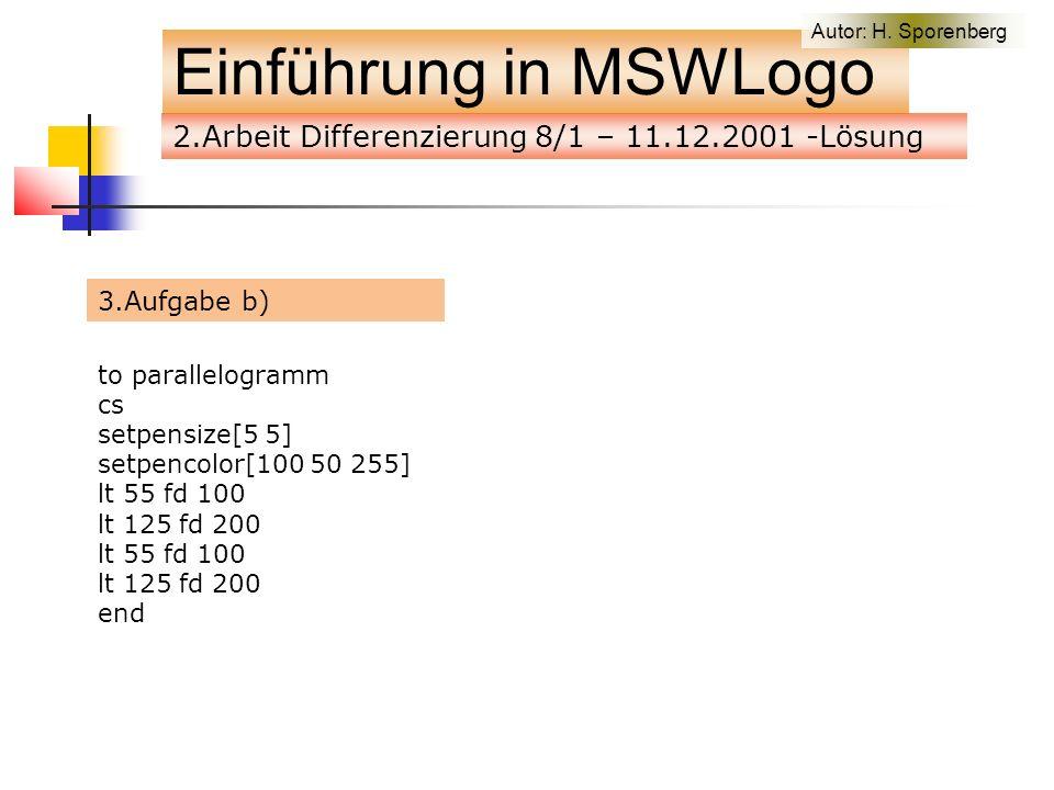 3.Aufgabe b) Einführung in MSWLogo to parallelogramm cs setpensize[5 5] setpencolor[100 50 255] lt 55 fd 100 lt 125 fd 200 lt 55 fd 100 lt 125 fd 200 end Autor: H.