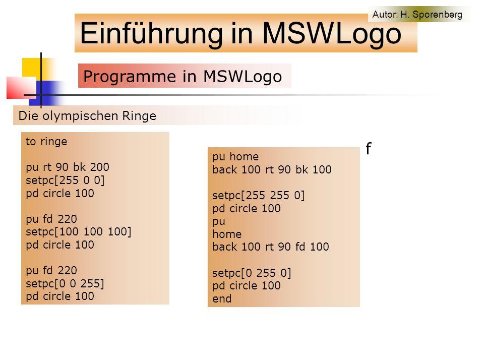 Einführung in MSWLogo Programme in MSWLogo f Die olympischen Ringe to ringe pu rt 90 bk 200 setpc[255 0 0] pd circle 100 pu fd 220 setpc[100 100 100] pd circle 100 pu fd 220 setpc[0 0 255] pd circle 100 Autor: H.